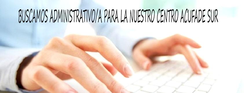 Buscamos ADMINISTRATIVO // AUXILIAR ADMINISTRATIVO para trabajar en Centro Acufade Sur